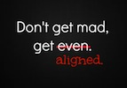 Don't Get Mad - Get Aligned
